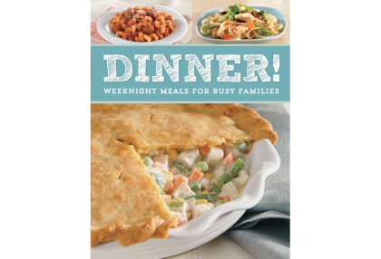 Dinner! Weeknight Meals for Busy Families